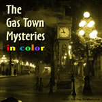 Gastown Mysteries in Color